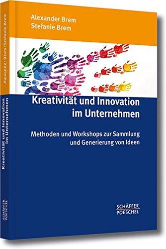 Kreativität und Innovation im Unternehmen: Methoden und Workshops zur Sammlung und Generierung von Ideen Gebundenes Buch – 9. Dezember 2013 Alexander Brem Stefanie Brem Schäffer Poeschel 3791032305