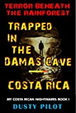 Trapped In The Damas Cave - Costa Rica: Terror Beneath The Rainforest (My Costa Rican Nightmares Book 1)
