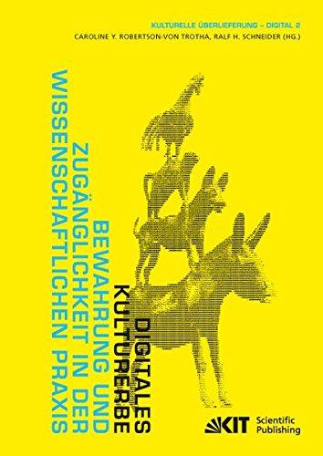 Download Digitales Kulturerbe : Bewahrung und Zugaenglichkeit in der wissenschaftlichen Praxis (Kulturelle Ueberlieferung - Digital) (Volume 2) (German Edition) ebook