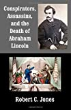 Conspirators, Assassins, and the Death of Abraham Lincoln, Robert Jones, 1499369344