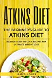 Atkins Diet: Atkins Diet Cookbook for Ultimate Weight Loss: Includes Quick and Easy to Cook Recipes