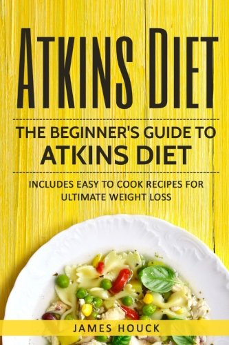 Atkins Diet: Atkins Diet Cookbook for Ultimate Weight Loss: Includes Quick and...