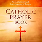 Catholic Prayer Book: An Anthology and Introduction to Prayer | Jeremiah Vallery,Wyatt North