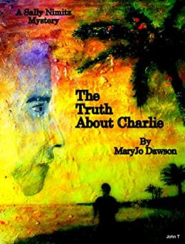 The Truth About Charlie (Sally Nimitz Mysteries Book 4) by [Dawson, MaryJo]