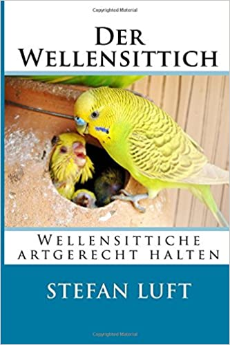 Book Der Wellensittich: Wellensittiche artgerecht halten: Volume 1 (Moderne Tierhaltung)