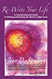 Re-Write Your Life: A Transformational Guide to Writing and Healing the Stories of Our Lives