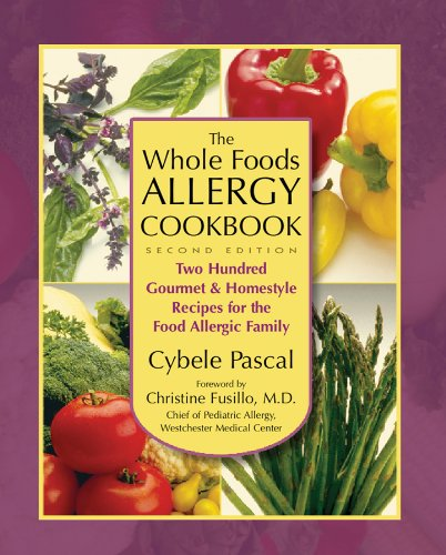 The Whole Foods Allergy Cookbook, 2nd Edition: Two Hundred Gourmet & Homestyle Recipes for the Food Allergic Family by Cybele Pascal