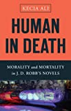 Human in Death: Morality and Mortality in J. D. Robb's Novels