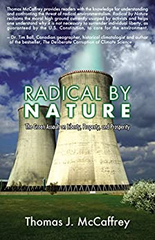 Radical by Nature: The Green Assault on Liberty, Property, and Prosperity by [McCaffrey, Thomas J]