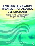 img - for Emotion Regulation Treatment of Alcohol Use Disorders: Helping Clients Manage Negative Thoughts and Feelings book / textbook / text book