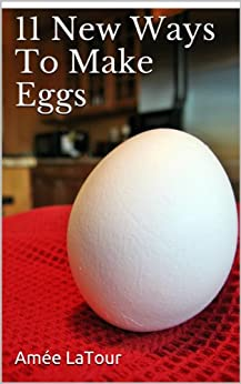 11 New Ways To Make Eggs by [LaTour, Amée]