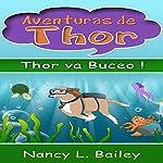 Thor Va Buceo! [Thor Goes Diving]: Aventuras de Thor [Adventures of Thor] | Nancy L. Bailey