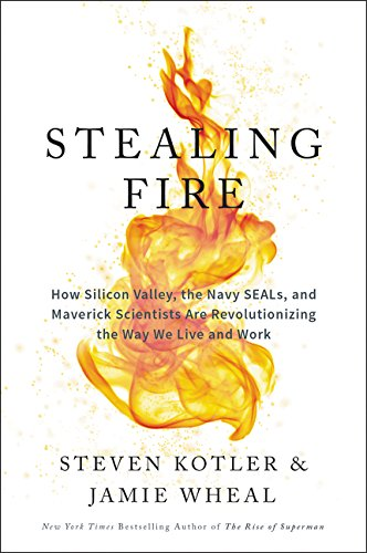 Stealing Fire: How Silicon Valley, the Navy SEALs, and Maverick Scientists Are Revolutionizing the Way We Live and Work [Steven Kotler - Jamie Wheal] (Tapa Blanda)