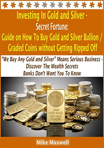 "Investing In Gold and Silver - Secret Fortune: Guide on How To Buy Gold and Silver Bullion / Graded Coins without Getting Ripped Off: ""We Buy Any Gold ... - Discover... (silver and gold investing)"
