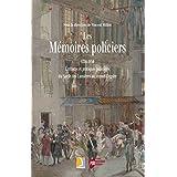 Les mémoires policiers, 1750-1850: Écritures et pratiques policières du siècle des Lumières au Second Empire (Histoire)