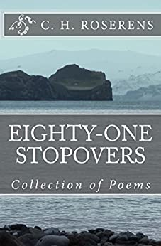 Eighty-One Stopovers: Collection of Poems by [Roserens, Cédric H.]