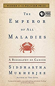 The Emperor of All Maladies: A Biography of Cancer by [Mukherjee, Siddhartha]