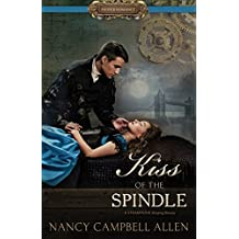 Kiss of the Spindle [Proper Romance Steampunk]