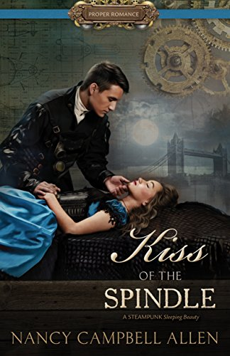 (Kiss of the Spindle [Proper Romance Steampunk])