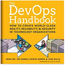 How to Create World-Class Agility, Reliability, and Security in Technology Organizations - Gene Kim, Patrick Debois, John Willis, Jez Humble
