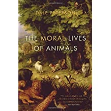 The Moral Lives of Animals by Dale Peterson (2012-06-19)