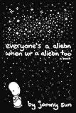 Everyone's a Aliebn When Ur a Aliebn Too: A Book