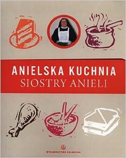 Anielska Kuchnia Siostry Anieli Polish Edition Garecka Aniela 9788375803396 Amazon Com Books