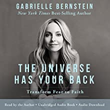 The Universe Has Your Back: Transform Fear into Faith Audiobook by Gabrielle Bernstein Narrated by Gabrielle Bernstein
