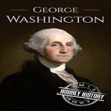 George Washington: A Life from Beginning to End: President Biographies, Book 1 Audiobook by Hourly History Narrated by Jimmy Kieffer