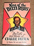 King of the Delta Blues : The Life and Music of Charlie Patton, Calt, Stephen, 0961861002