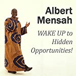 WAKE UP to Hidden Opportunities!: Realize Your Potential and the Hidden Opportunities in Challenging Times | Albert Mensah