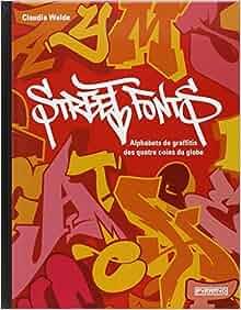 street fonts ; alphabets de graffitis aux quatre coins du globe