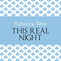 This Real Night Audiobook by Rebecca West Narrated by Harriet Carmichael