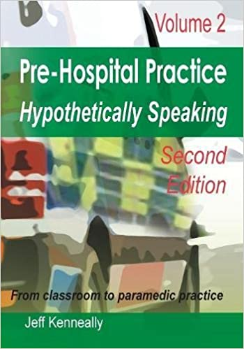 Prehospital Practice Hypothetically Speaking: Volume 2 Second Edition