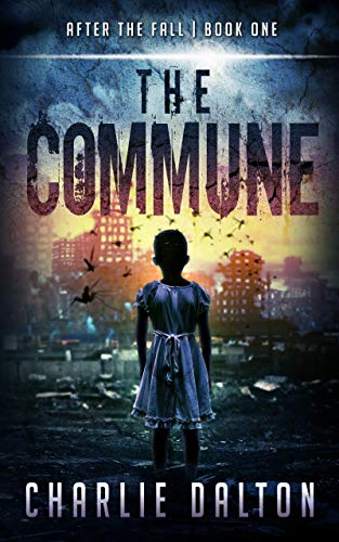 The Commune: A Post Apocalyptic Survival Series (After The Fall Book 1) by [Dalton, Charlie]