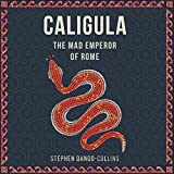 Caligula: The Mad Emperor of Rome