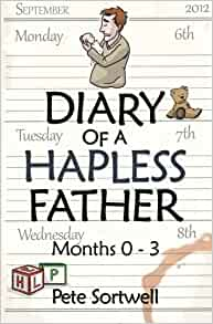 The Diary Of A Hapless Father: months 0-3 (The Diary Of A Father Book 2)