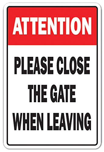 Attention Please Close The Gate Novelty Sign | Indoor/Outdoor | Funny Home Décor for Garages, Living Rooms, Bedroom, Offices | SignMission Gated Property Door Parking Gift Sign Wall Plaque Decoration
