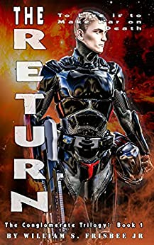 The Return: The Conglomerate Trilogy (Volume 1) by [Frisbee Jr, William S]