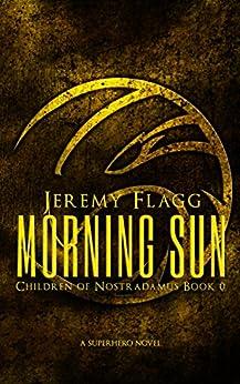Morning Sun (Children of Nostradamus Book 0) by [Flagg, Jeremy]