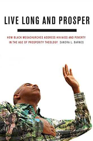 live long and prosper how black megachurches address hiv aids andlive long and prosper how black megachurches address hiv aids and poverty in the age of prosperity theology 1st edition