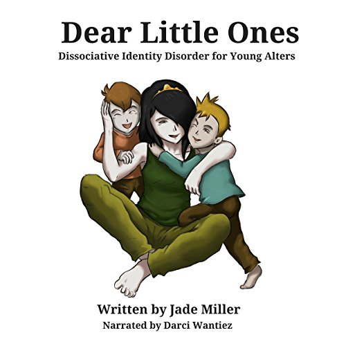 Dear Little Ones: A Book About Dissociative Identity Disorder for Young Alters