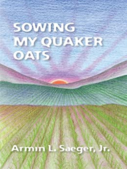 Sowing My Quaker Oats by [Saeger Jr., Armin L.]