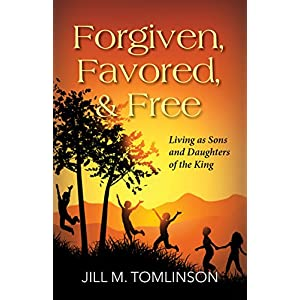 Forgiven, Favored, & Free: Living as Sons and Daughters of the King
