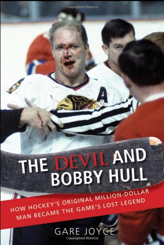 The Devil and Bobby Hull: How Hockey's Original Million-Dollar Man Became the Game's Lost Legend pdf