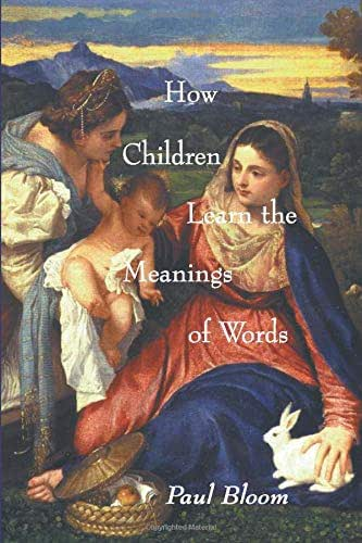 How Children Learn the Meanings of Words (Learning, Development, and Conceptual Change)
