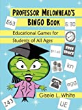 Professor Melonhead's Bingo Book: Educational Games for Students of All Ages, Gisele White, 0578024039