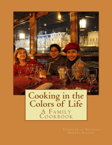 Cooking in the Colors of Life by Dr. Douglas Robert Sexton