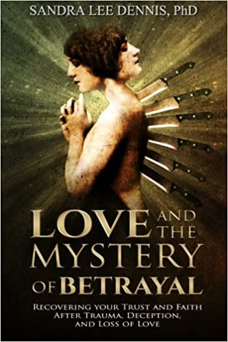 Book Love and the Mystery of Betrayal: Recovering Your Trust and Faithafter Trauma, Deception, andLoss of Love
