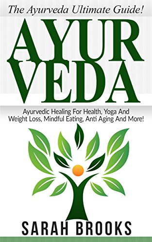 Ayurveda: The Ayurveda Ultimate Guide! - Ayurvedic Healing For Health, Yoga And Weight Loss, Mindful Eating, Anti Aging And More! (Superfoods, Meditation, ... Natural Remedies, Meditation For Beginners) by [Brooks, Sarah]
